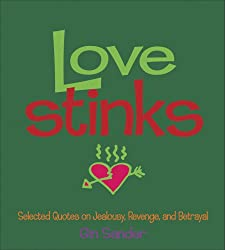 Love Stinks: Selected Quotes on Jealousy, Revenge, and Betrayal: Gin Sander