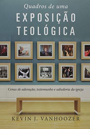 Quadros De Uma Exposição Teológica. Cenas De Adoração, Testemunho E Sabedoria Da Igreja