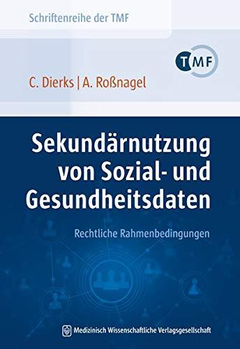 Sekundärnutzung von Sozial- und Gesundheitsdaten – Rechtliche Rahmenbedingungen (Schriftenreihe der TMF – Technologie- und Methodenplattform für die vernetzte medizinische Forschung e.V.)