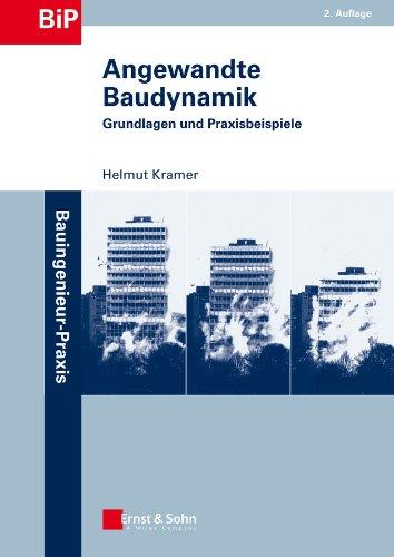 Angewandte Baudynamik: Grundlagen und Praxisbeispiele (Bauingenieur-Praxis)