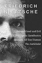 Friedrich Nietzsche: Beyond Good and Evil, Thus Spoke Zarathustra, Human, All Too Human, and The Antichrist