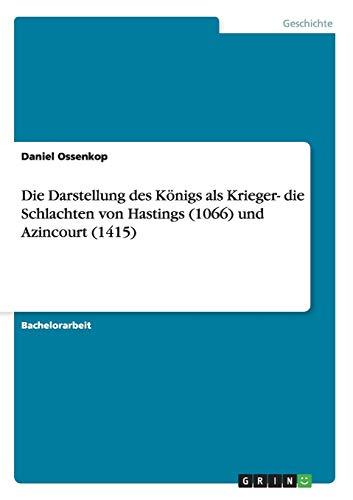 Die Darstellung des Königs als Krieger- die Schlachten von Hastings (1066) und Azincourt (1415)
