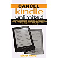 CANCEL KINDLE UNLIMITED : An Easy Step By Step Instructions To Effectively Cancel Kindle Unlimited Membership And Subscription In Less Than 20 Seconds ... Pictures Included) (English Edition)