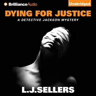Dying for Justice     A Detective Jackson Novel, Book 5              By:                                                                                                                                 L. J. Sellers                               Narrated by:                                                                                                                                 Patrick Lawlor                      Length: 8 hrs and 47 mins     82 ratings     Overall 4.4