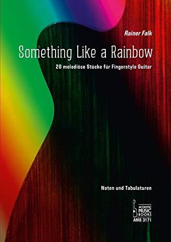 Something Like a Rainbow: 20 melodiöse Stücke für Fingerstyle Guitar. Noten und Tabulaturen