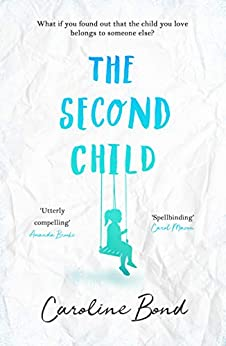 The Second Child: A breath-taking debut novel about the bond of family and the limits of love by [Caroline Bond]
