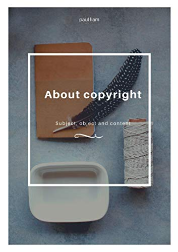 About copyright: Subject, object and content (English Edition)