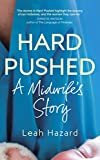 Hard Pushed: A Midwife?s Story - Leah Hazard
