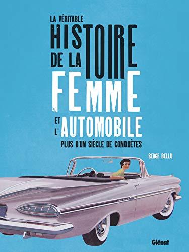 La véritable histoire de la femme et l'automobile: Plus d'un siècle de conquêtes