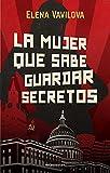 La mujer que sabe guardar secretos. La verdadera historia de los espías rusos en la que se inspira The Americans, la serie de culto de Amazon Prime Video (Thriller y suspense)