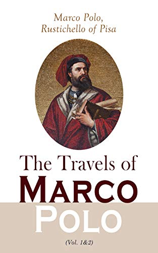 The Travels of Marco Polo (Vol. 1&2): Complete Edition (English Edition)
