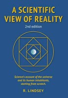 A Scientific View of Reality 2nd edition