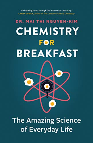 Compare Textbook Prices for Chemistry for Breakfast: The Amazing Science of Everyday Life Illustrated Edition ISBN 9781771647489 by Nguyen-Kim, Mai Thi,Lenkova, claire