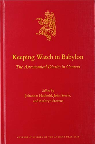 Keeping Watch in Babylon (Culture and History of the Ancient Near East)