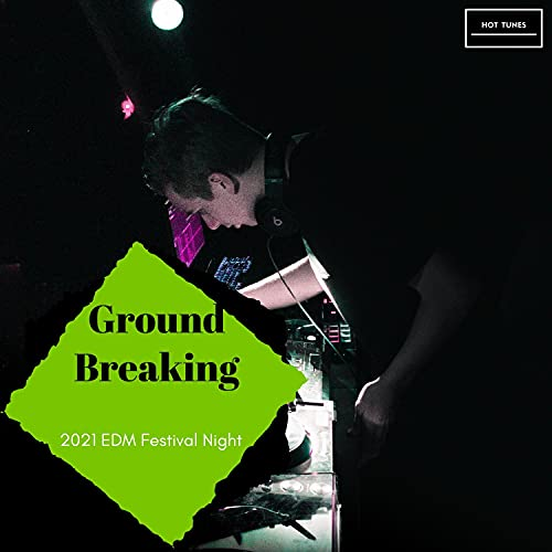 Ground Breaking - 2021 EDM Festival Night
