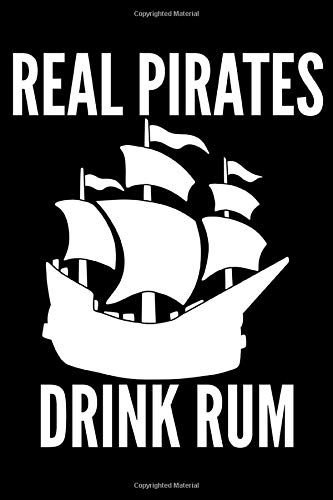Real Pirates Drink Rum: A Notebook for Drunken Pirates Sailing the Seven Seas and on Land
