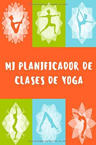 Mi Planificador de Clases de Yoga: Es un cuaderno para llevar un registro de las clases de Yoga que impartes o a las que asistes- Formato 15 x 23cm ... para los profesores o alumnos de Yoga