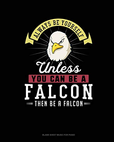 Always Be Yourself Unless You Can Be A Falcon Then Be A Falcon: Blank Sheet Music for Piano