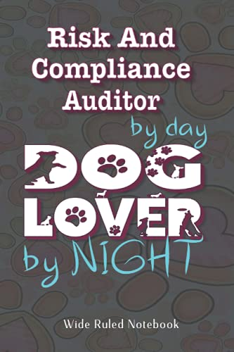 Risk And Compliance Auditor By Day Dog Lover By Night: 6x9 inch Wide Ruled Notebook 100 pages, Perfect For Notes, Journaling, Gi