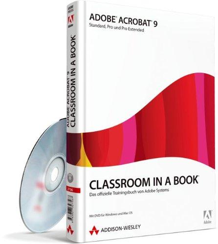 Adobe Acrobat 9 - Classroom in a Book - Adobe Acrobat 9 Standard, Pro und Extended: Das offizielle Trainingsbuch von Adobe Systems