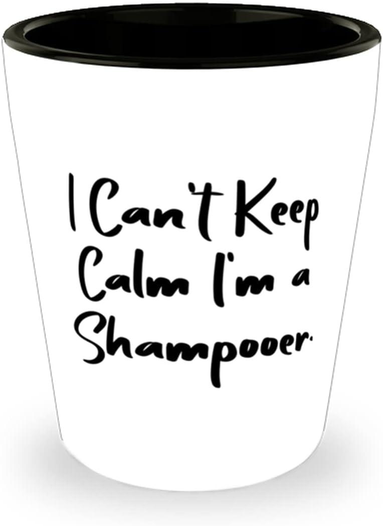 Fancy Recommendation Shampooer Shot Glass I Can't I'm a Keep Calm New life F