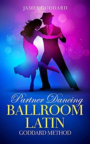 Partner Dancing: Ballroom and Latin: Goddard Method by [James Goddard, Eve Moesis, Susanna West-Yates]