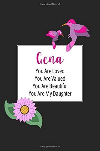 Gena You Are Loved You Are Valued You Are Beautiful You are My Daughter: Personalized with Name Journal (A Gift to Daughter from Mom, with Writing ... to Color & Inspirational Mom-ism Quotes)