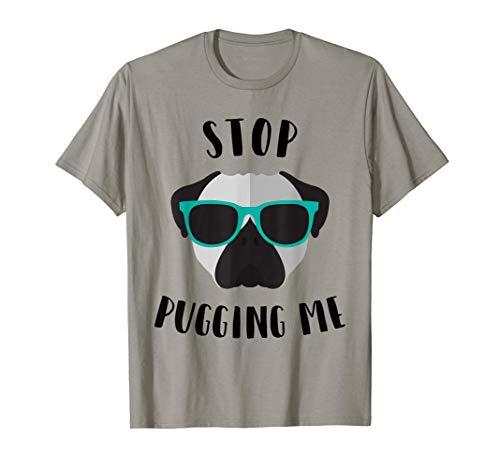 Funny Pug Tshirt Stop Pugging Me Tee Pug Gift for Dog Lover Camiseta