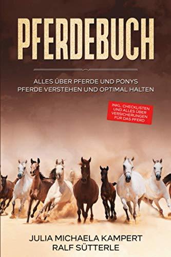 PFERDEBUCH: Alles über Pferde und Ponys - Pferde verstehen und optimal halten - inkl. Checklisten und alles über Versicherungen für das Pferd