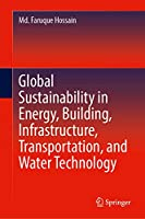 Global Sustainability in Energy, Building, Infrastructure, Transportation, and Water Technology