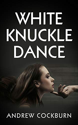 White Knuckle Dance by [Andrew Cockburn]