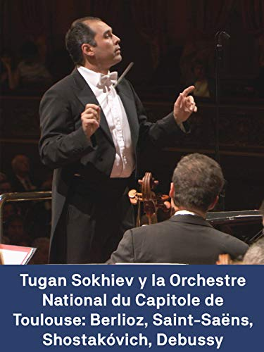 Tugan Sokhiev y la Orchestre National du Capitole de Toulouse: Berlioz Saint-Saëns Shostakóvich Debussy
