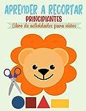 Aprender a Recortar Principiantes, Libro de Actividades para niños: Aprender a usar las tijeras para niños a partir de 3 años (Debutantes) | 50 páginas para colorear y cortar