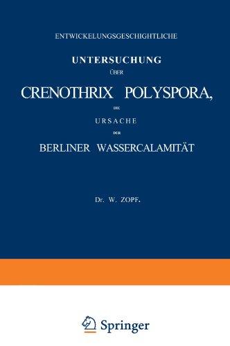Entwickelungsgeschightliche Untersuchung über Crenothrix Polyspora, Die Ursache der Berliner Wassercalamität