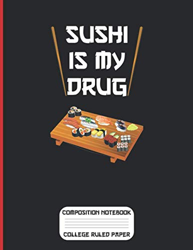 """Sushi is my Drug Composition Notebook College Ruled Paper: 8.5"""" x 11"""" 
