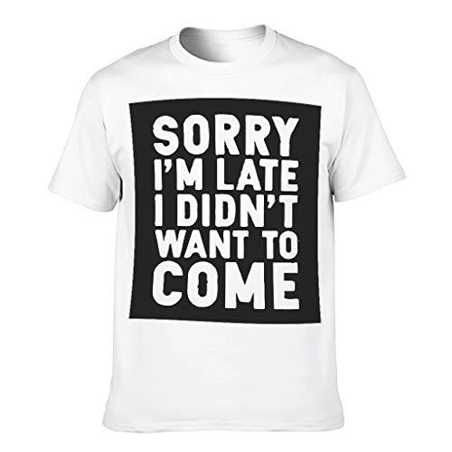 Camiseta de algodón para hombre Sorry I Am Late I Didnt Want to Come con estilo divertido y de alta calidad blanco S