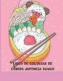 Libro de colorear de comida japonesa Kawaii: un lindo libro para colorear de sushi y otros bocadillos de estilo japonés para niños y adultos