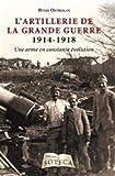L'artillerie de la grande guerre 1914-1918 - Une arme en constante évolution