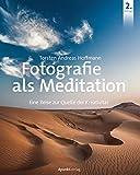 Fotografie als Meditation: Eine Reise zur Quelle der Kreativität