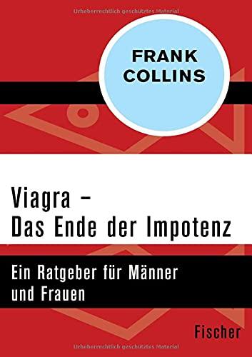 Viagra - Das Ende der Impotenz: Ein Ratgeber für Männer und Frauen