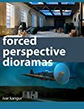 Forced Perspective Dioramas