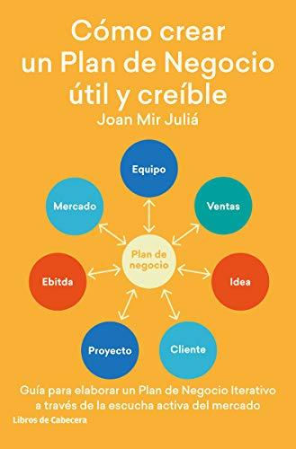 Cómo crear un Plan de Negocio útil y creíble: Guía para elaborar un Plan de Negocio Iterativo a través de la escucha activa del mercado (Temáticos emprendedores)
