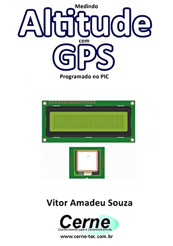 Medindo Altitude com GPS Programado no PIC (Portuguese Edition)