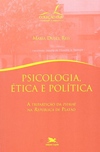 """Psicologia, ética e política - A tripartição da """"psykhé"""" na """"República"""" de Platão"""