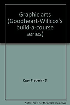 Hardcover Graphic arts (Goodheart-Willcox's build-a-course series) Book