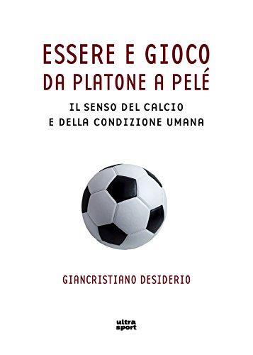 Essere e gioco. Da Platone a Pelé. Il senso del calcio e della condizione umana