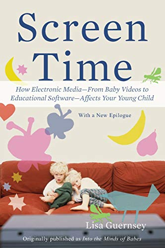 Compare Textbook Prices for Screen Time: How Electronic Media--From Baby Videos to Educational Software--Affects Your Young Child Reprint Edition ISBN 9780465029808 by Guernsey, Lisa