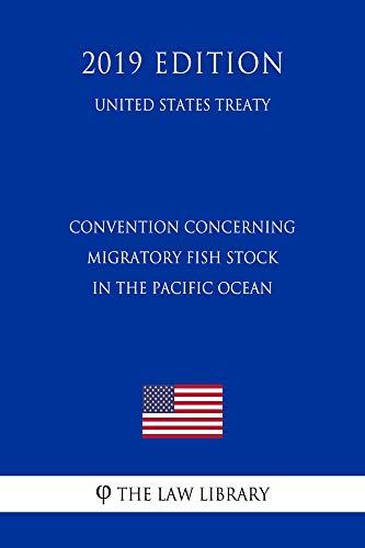 Convention Concerning Migratory Fish Stock in the Pacific Ocean (United States Treaty)...