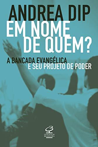 Civilização Brasileira Em Nome de quem?: A bancada evangélica e seu projeto de Poder (Português)