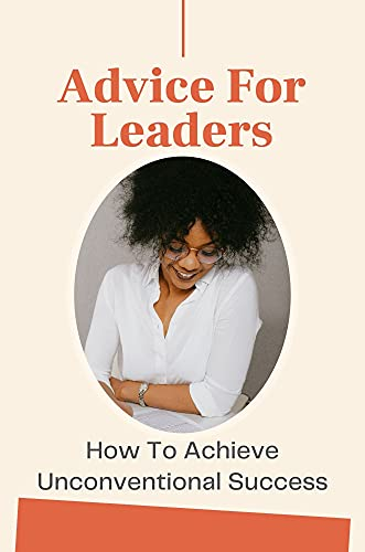 Advice For Leaders: How To Achieve Unconventional Success: Embrace Partner Leadership (English Edition)